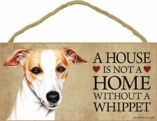 Whippet A house is not a home without a Whippet Dog Wood Sign - USA Made - NEW