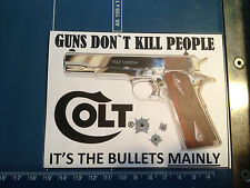GUN STICKER/ DECAL,  `GUNS DONT KILL PEOPLE, ITS THE BULLETS MAINLY BY COLT