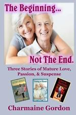The Beginning... Not the End : Three Stories of Mature Love, Passion, and...
