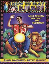 How to Play Djembe : West African Rhythms for Beginners by Alan Dworsky and Bets