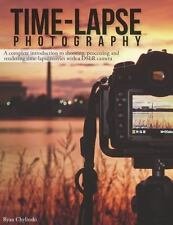 Time-Lapse Photography : A Complete Guide to Shooting, Processing and...