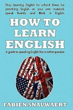 How to Learn English : A Guide to Speaking English Like a Native Speaker by...