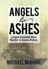 Angels to Ashes : Largest Unsolved Mass Murder in Alaska History by Michael...