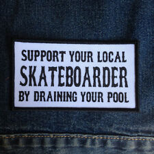 Support Your Local Skateboarder by draining your pool Iron On Skate Punk Patch