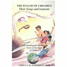 The Psalms of Children : Their Songs and Laments : Understanding & Healing the..