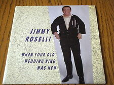"""JIMMY ROSELLI - WHEN YOUR OLD WEDDING RING WAS NEW  7"""" VINYL PS"""