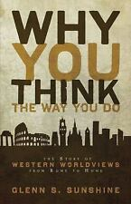 Why You Think the Way You Do : The Story of Western Worldviews from Rome to Home
