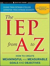 The IEP from A to Z: How to Create Meaningful and Measurable Goals and Objective