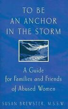 To Be An Anchor in the Storm: A Guide for Families and Friends of Abused Women