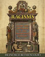 Racisms: From the Crusades to the 20th Century Francisco Bethencourt  Hb 2013