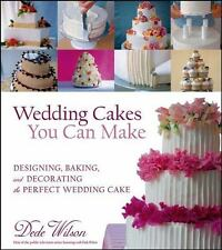 Wedding Cakes You Can Make: Designing, Baking, and Decorating the Perfect Weddin