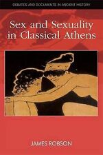 Sex and Sexuality in Classical Athens by James Robson (Paperback, 2013)