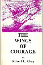 The Wings of Courage by Robert L. Gray (1984, Paper) ISBN 0943324114