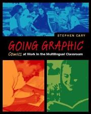 Going Graphic: Comics at Work in the Multilingual Classroom, Cary, Stephen, Good