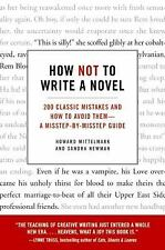 How Not to Write a Novel : 200 Classic Mistakes and How to Avoid Them--A...