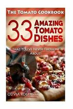 The Tomato Cookbook 33 Amazing Tomato Dishes That You've Never Thought About! by