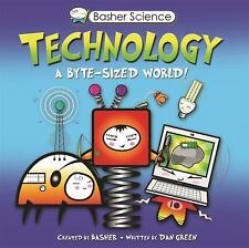 Basher Science: Technology : A Byte-Sized World! by Dan Green and Simon...