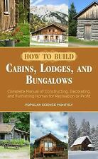How to Build Cabins, Lodges, and Bungalows : Complete Manual of Constructing,...