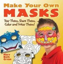 Make Your Own Masks : Tear Them, Share Them, Color and Wear Them! by Mary...