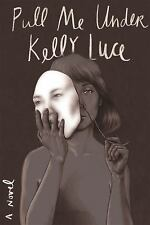 Pull Me Under : A Novel by Kelly Luce (2016, Hardcover) Free Shipping