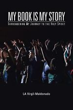 My Book Is My Story : Surrendering My Journey to the Holy Spirit by La...