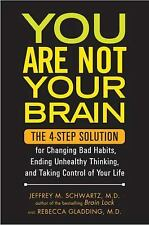 You Are Not Your Brain: The 4-Step Solution for Changing Bad Habits, Ending...