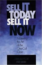 Sell It Today, Sell It Now: Mastering the Art of the One-Call Close by Tom...
