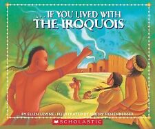 If You... Ser.: If You Lived with the Iroquois by Ellen Levine (1999, Paperback)