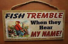 FISH TREMBLE WHEN THEY HEAR MY NAME Cabin Fishing Lodge Home Decor Sign NEW