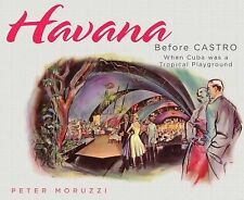 Havana Before Castro : When Cuba Was a Tropical Playground by Peter Moruzzi...