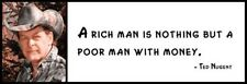 Wall Quote - Ted Nugent - A rich man is nothing but a poor man with money