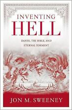 Inventing Hell : Dante, the Bible and Eternal Torment by Jon M. Sweeney...