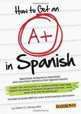 HOW TO GET AN A+ IN SPANISH (9781438074092) - WILLIAM C. HARVEY (PAPERBACK) NEW