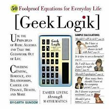 Geek Logik: 50 Foolproof Equations for Everyday Life Sundem, Garth Hardcover