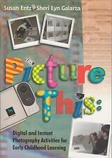 Picture This: Digital and Instant Photography Activities for Early Childhood Lea