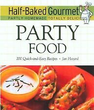 PARTY FOODS / HALF_BAKED GOURMET - 200 Quick-and-Easy Recipes by Jan Hazard