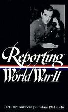 Reporting World War II Part Two: American Journalism 1944-46 (Library -ExLibrary