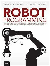 Robot Programming : A Guide to Controlling Autonomous Robots by Tracey Hughes an