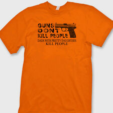 GUNS DONT KILL PEOPLE Tee DADS WITH PRETTY DAUGHTERS DO 9MM T-Shirt