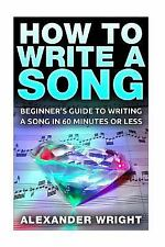 Lyrics, Compose, Basic, Tips, Fast, Easy, Songwriting: How to Write a Song :...