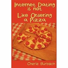 Internet Dating Is Not Like Ordering a Pizza: How to Write an Internet Profile T