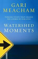 Watershed Moments: Turning Points that Change the Course of Our Lives