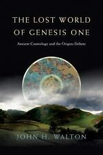 The Lost World of Genesis One : Ancient Cosmology and the Origins Debate by...