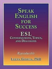 Speak English for Success : ESL Conversations, Topics, and Dialogues by Lucia...
