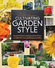 Cultivating Garden Style : Inspired Ideas and Practical Advice to Unleash...