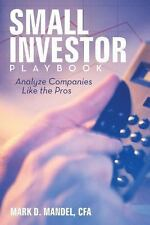 Small Investor Playbook : Analyze Companies Like the Pros by Mark D. Mandel...