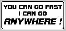 YOU CAN GO FAST ANYWHERE 4X4 OFF ROAD AUTOCOLLANT STICKER 160mmX75mm  (YA016)