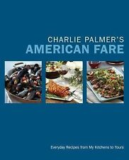 Charlie Palmer's American Fare: Everyday Recipes from My Kitchens to Yours by