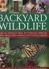 Backyard Wildlife : How to Attract Bees, Butterflies, Insects, Birds, Frogs...