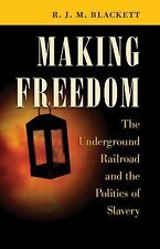 Making Freedom : The Underground Railroad and the Politics of Slavery by R....